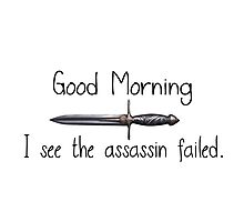 Good morning, I see the assassin failed.  Photographic Print