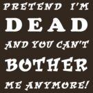 Pretend I'm dead (White) by Darren Stein