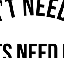 I DON'T NEED TITS, TITS NEED ME Sticker