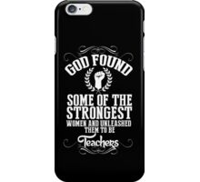 God Found Some Of The Strongest Women And Unleashed Them To Be Teachers - TShirts & Hoodies iPhone Case/Skin