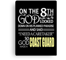 "On The 8th Day God Looked Down On His Planned Paradise And Said ""I Need A Caretaker"" So God Made A Coast Guard - TShirts & Hoodies Canvas Print"