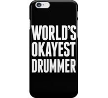 World's Okayest Drummer - Funny Tshirts iPhone Case/Skin