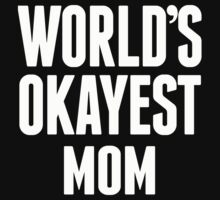 World's Okayest Mom - Funny Tshirts by funnyshirts2015