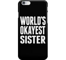 World's Okayest Sister - Funny Tshirts iPhone Case/Skin