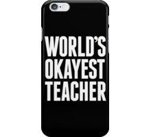 World's Okayest Teacher - Funny Tshirts iPhone Case/Skin