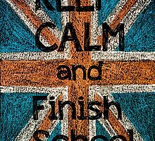Keep Calm and Finish School by Stanciuc
