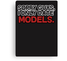 Sorry guys I only date models Canvas Print