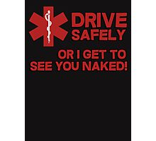 EMS, Paramedic. Drive safely or I get to see you naked Photographic Print