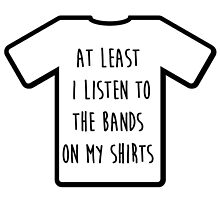 """I listen to the band on my shirt"" Tshirt by MayaTauber"
