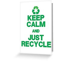 KEEP CALM & JUST RECYCLE Greeting Card