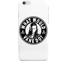 What Would Vane Do iPhone Case/Skin