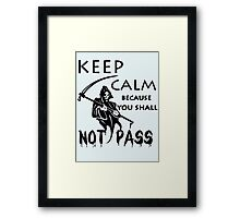 keep calm because you shall not pass Framed Print