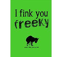 I fink you freeky Photographic Print