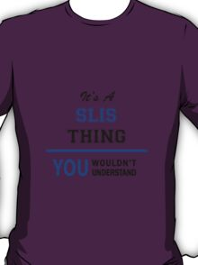 It's a SLIS thing, you wouldn't understand !! T-Shirt