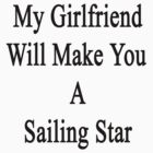 My Girlfriend Will Make You A Sailing Star  by supernova23