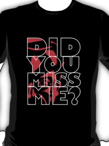 did you miss me  T-Shirt