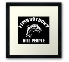 I Fish So I Don't Kill People Framed Print