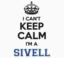 I cant keep calm Im a SIVELL by icanting