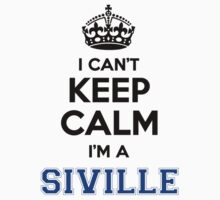 I cant keep calm Im a SIVILLE by icanting