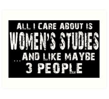 All I Care About Is Women's Studies And Like May Be 3 People - Limited Edition Tshirts Art Print