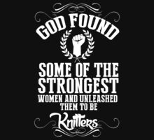 God Found Some Of The Strongest Women And Unleashed Them To Be knitter - Funny Tshirts by custom111