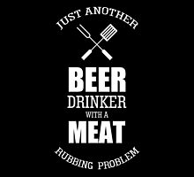 Just Another Beer Drinking With A Meat Rubbing Problem - T-shirts & Hoodies by justarts