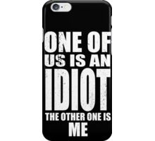 One of Us is an Idiot iPhone Case/Skin