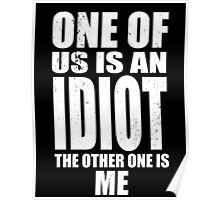 One of Us is an Idiot Poster