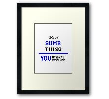 It's a SUMR thing, you wouldn't understand !! Framed Print