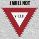 NOT YIELD by Paul Quixote Alleyne