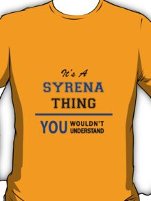 It's a SYRENA thing, you wouldn't understand !! T-Shirt