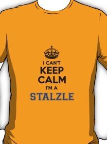 I cant keep calm Im a STALZLE T-Shirt