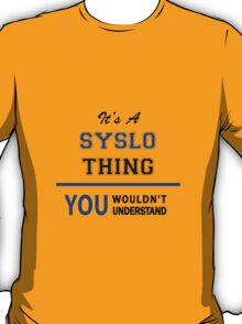 It's a SYSLO thing, you wouldn't understand !! T-Shirt