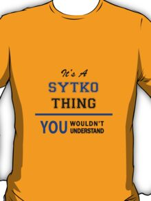 It's a SYTKO thing, you wouldn't understand !! T-Shirt