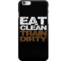 Eat clean Train dirty iPhone Case/Skin