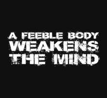 A feeble body weakens the mind by SlubberCub