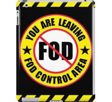 You Are Leaving A FOD Control Area iPad Case/Skin