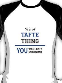 It's a TAFTE thing, you wouldn't understand !! T-Shirt