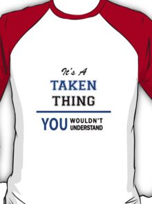 It's a TAKEN thing, you wouldn't understand !! T-Shirt