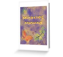 Miracles abound Greeting Card