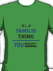 It's a TAMILIO thing, you wouldn't understand !! T-Shirt
