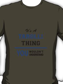 It's a TAROLLI thing, you wouldn't understand !! T-Shirt