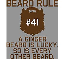 Beard Rule #41 A Ginger Beard Is Lucky So Is Every Other Beard Photographic Print