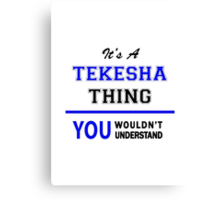 It's a TEKESHA thing, you wouldn't understand !! Canvas Print