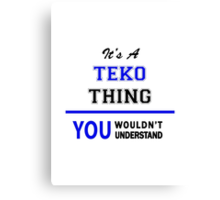 It's a TEKO thing, you wouldn't understand !! Canvas Print