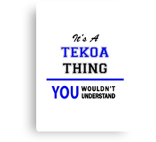 It's a TEKOA thing, you wouldn't understand !! Canvas Print