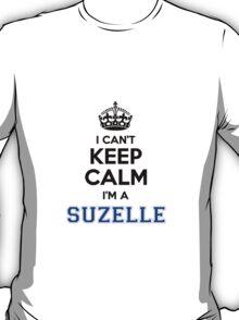 I cant keep calm Im a SUZELLE T-Shirt