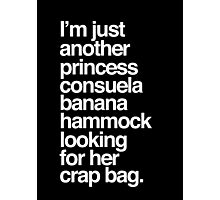 I'm Just Another Princess Consuela Banana Hammock Looking For Her Crap Bag Photographic Print