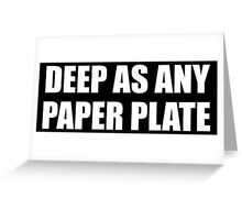 Deep As Any Paper Plate... Greeting Card