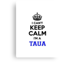 I cant keep calm Im a TAUA Canvas Print
